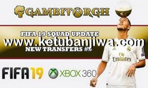 FIFA 19 Squad Update Summer Transfer 17 June 2019 For XBOX 360 by Gambit Ketuban Jiwa