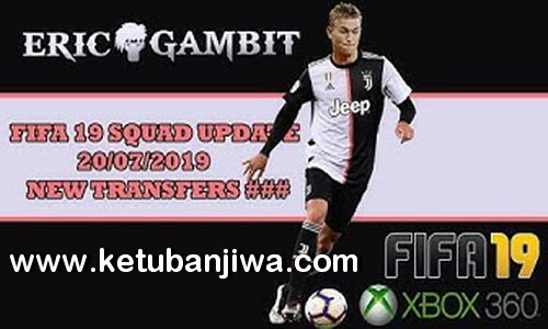 FIFA 19 Squad Update Summer Transfer 20 July 2019 For XBOX 360 by Gambit Ketuban Jiwa