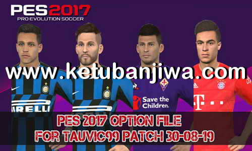 PES 2017 Option File Summer Transfer Update 30 August 2019 For T99 Patch 1.0 by Kenshare Ketuban Jiwa