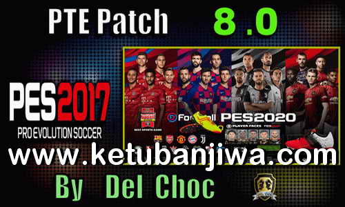 PES 2017 Unofficial PTE Patch v8.0 Final Update Season 2020 by Del Choc Ketuban Jiwa