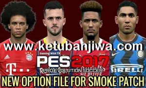 PES 2017 Option File Update 07 July 2020 For SMoKE Patch by Gaming WitH TR Ketuban Jiwa