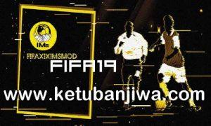 FIFA 19 FIFAXIX IMs Mod + Squad Update 03 August 2020 Ketuban Jiwa