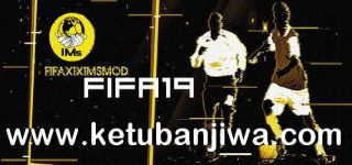 FIFA 19 FIFAXIX IMs Mod + Squad Update 03 August 2020 Ketuban Jiwa