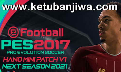 PES 2017 Hano Patch v1 Next Season 2021 Ketuban Jiwa