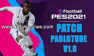 eFootball PES 2021 PabloTube Patch v1.0 AIO Compatible DLC 2.0 For PC Ketuban Jiwa