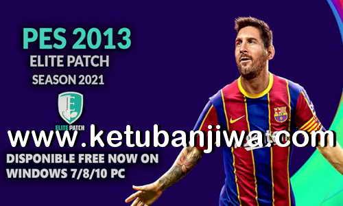 PES 2013 Elite Patch AIO + Fix v2 Season 2021 For PC Ketuban JIwa