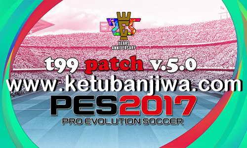 PES 2017 T99 Patch v5.0 AIO New Season 2021 For PC Ketuban JIwa