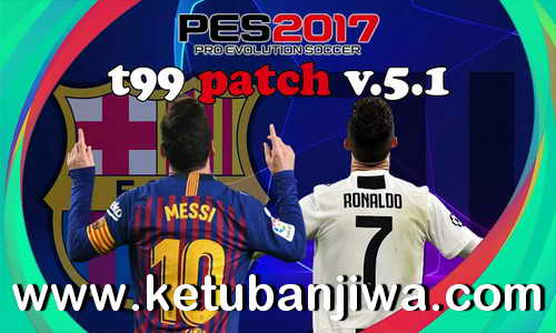 PES 2017 T99 Patch v5.1 AIO Final Season 2021 Ketuban Jiwa