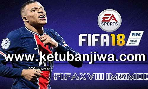 FIFA 18 IMs Mod AIO Season 2021 + Squad Update Winter Transfer January 2021 For PC by IMS Ketuban Jiwa
