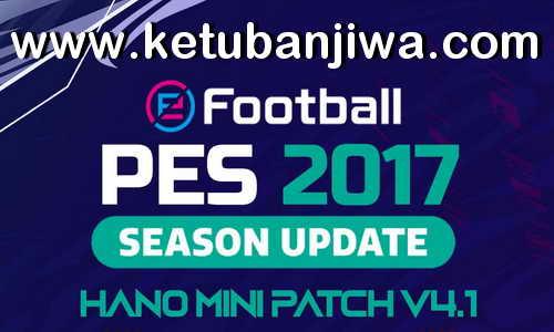 PES 2017 Hano Patch v4.1 Update Next Season 2021 Ketuban Jiwa
