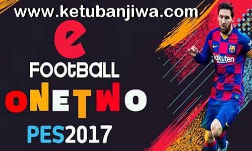 PES 2017 OneTwo Patch v7 AIO Season 2021 Full Unlocked Keuban Jiwa