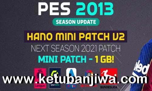 PES 2013 Hano Mini Patch v2 AIO Winter Transfer Season 2021 Ketuban Jiwa