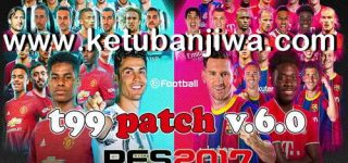 PES 2017 T99 Patch 6.0 AIO New Season 2021