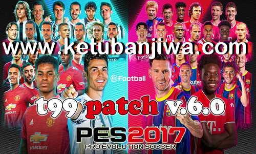 PES 2017 T99 Patch v6.0 AIO New Season 2021 Ketuban Jiwa