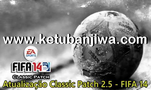 FIFA 14 Classic Patch v2.5 AIO 2021 Ketuban Jiwa