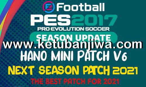 PES 2017 Hano Patch v6 AIO Next Season 2021 For PC Ketuban Jiwa