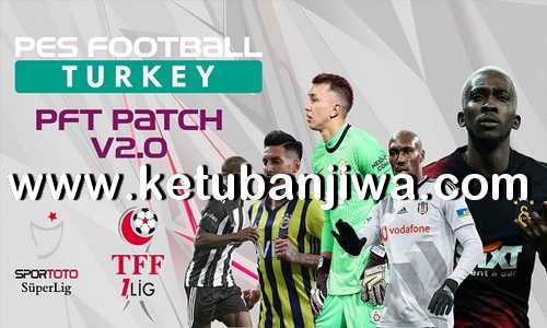 eFootball PES 2021 PES Football Turkey Patch - PFT Patch v2.0 AIO For PC Ketuban Jiwa