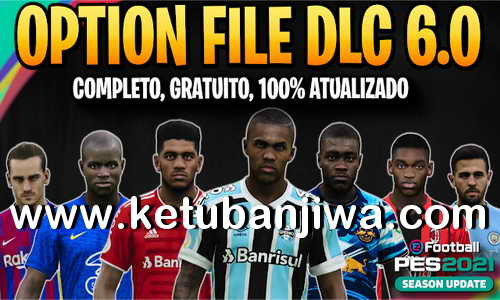 eFootball PES 2021 PesVicioBR Option File v8 AIO Compaible DLC 6.0 FOr PC + PS4 + PS5 Ketuban Jiwa